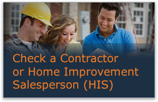 Check a Contractor or Home Improvement Salesperson (HIS). Find out if a contractor is licensed, insured, and in good standing; or whether a salesperson is registered with CSLB.